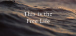 This is the free life, river, hllf